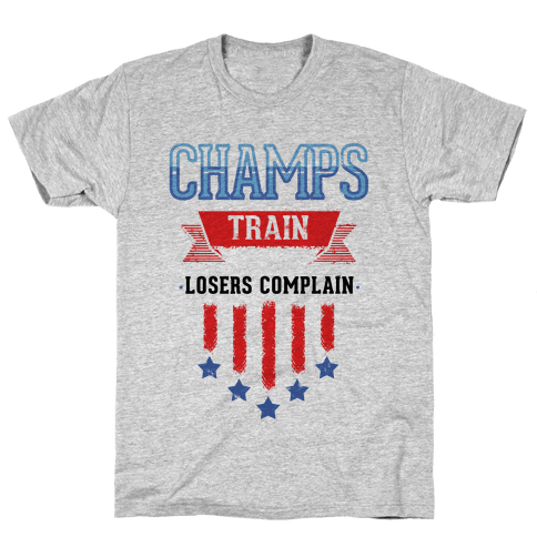 Champs Train. Losers Complain Mens T-Shirt