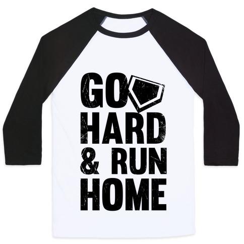 Go Hard & Run Home Baseball Tee