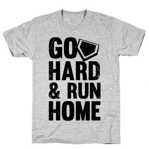 Go Hard & Run Home Mens T-Shirt