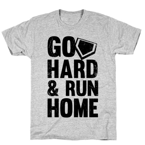Go Hard & Run Home T-Shirt