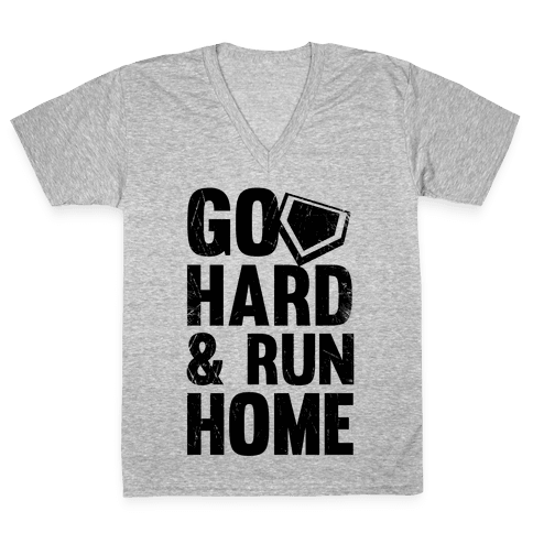 Go Hard & Run Home V-Neck Tee Shirt