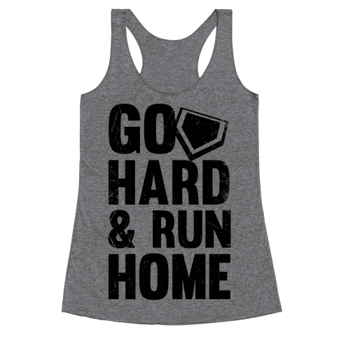 Go Hard & Run Home Racerback Tank Top