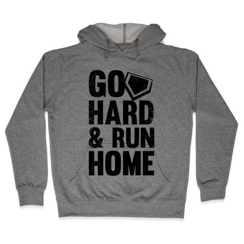 Go Hard & Run Home Hooded Sweatshirt