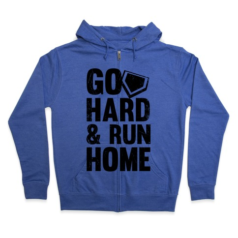 Go Hard & Run Home Zip Hoodie