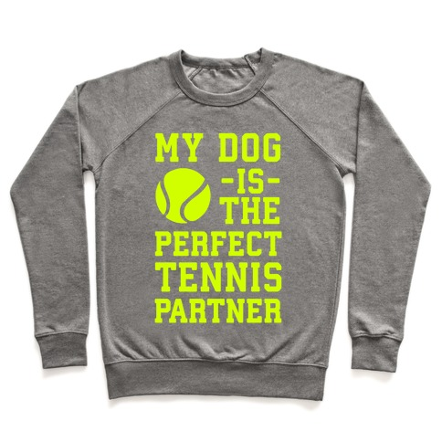 My Dog Is The Perfect Tennis Partner Pullover