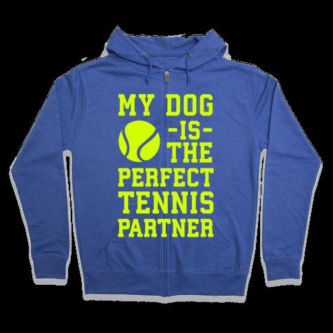 My Dog Is The Perfect Tennis Partner Zip Hoodie