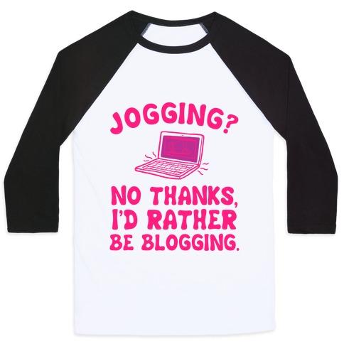 Jogging? No, I'd Rather Be Blogging. Baseball Tee