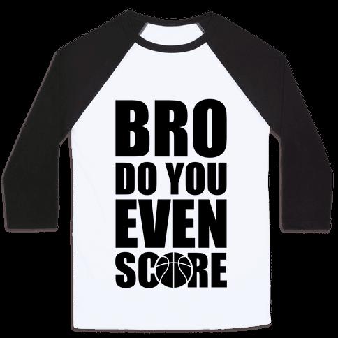 Bro Do You Even Score (Basketball) Baseball Tee
