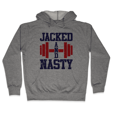 Jacked And Nasty Hooded Sweatshirt