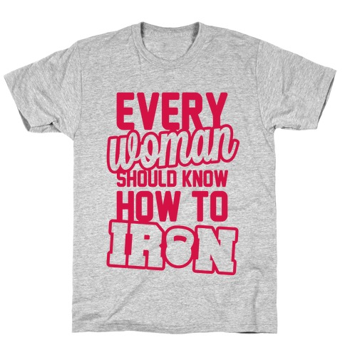 Every Woman Should Know How To Iron Mens T-Shirt