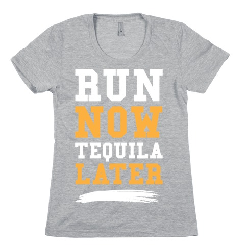 Run Now Tequila Later Womens T-Shirt