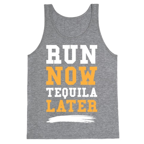 Run Now Tequila Later Tank Top
