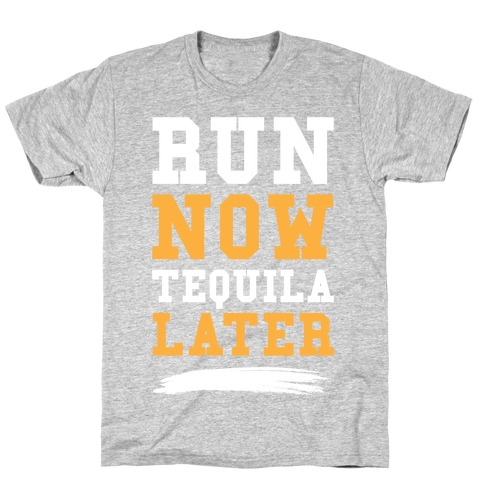 Run Now Tequila Later T-Shirt