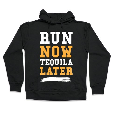 Run Now Tequila Later Hooded Sweatshirt