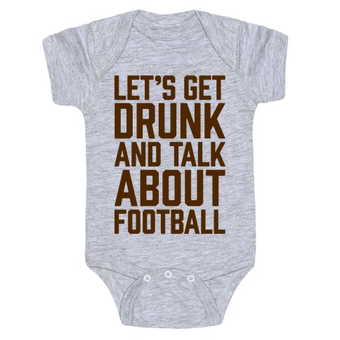 Let's Get Drunk and Talk About Football Baby Onesy