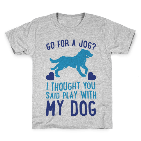 Go For A Jog? I Thought You Said Play With My Dog Kids T-Shirt