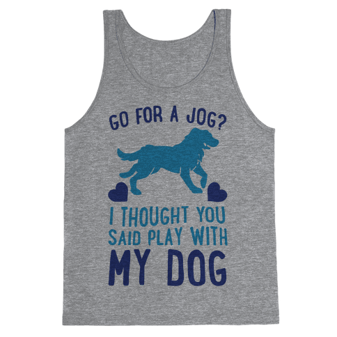 Go For A Jog? I Thought You Said Play With My Dog Tank Top