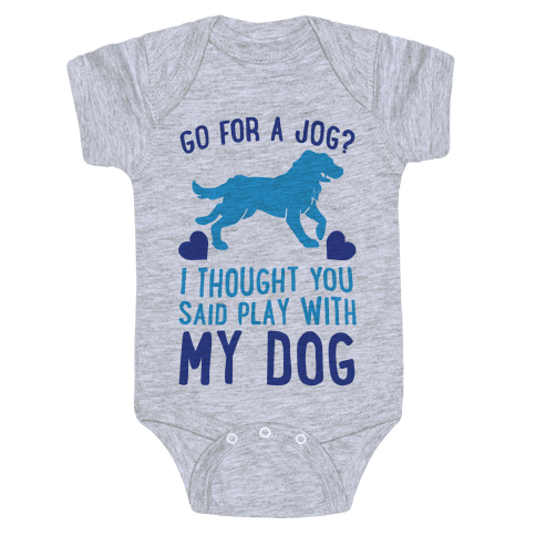 Go For A Jog? I Thought You Said Play With My Dog Baby Onesy