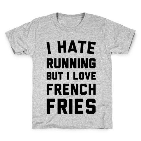 I Hate Running But I Love French Fries Kids T-Shirt