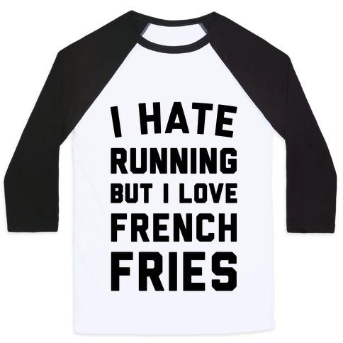 I Hate Running But I Love French Fries Baseball Tee