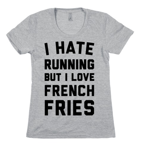 I Hate Running But I Love French Fries Womens T-Shirt