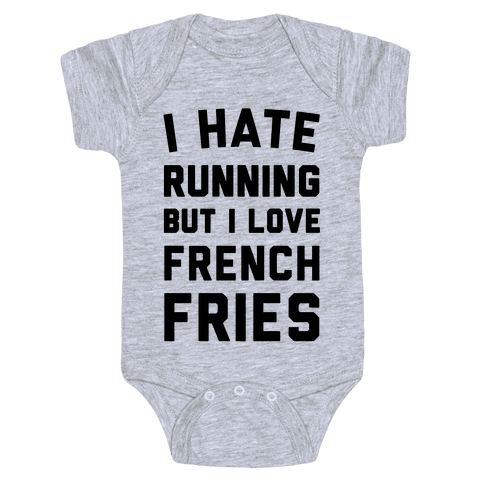 I Hate Running But I Love French Fries Baby Onesy