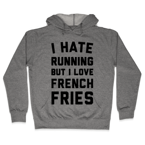 I Hate Running But I Love French Fries Hooded Sweatshirt