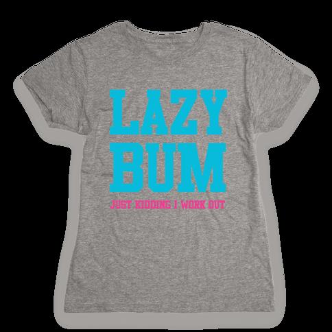 Lazy Bum (jk) Womens T-Shirt