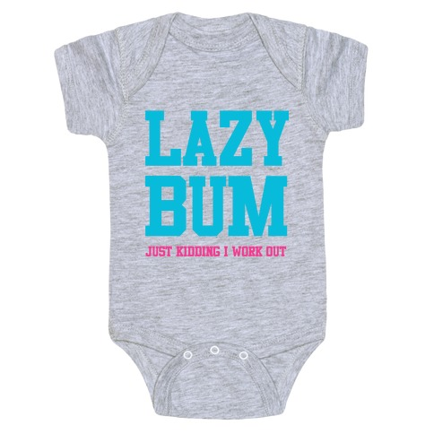 Lazy Bum (jk) Baby Onesy