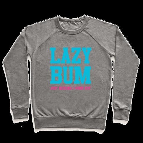 Lazy Bum (jk) Pullover