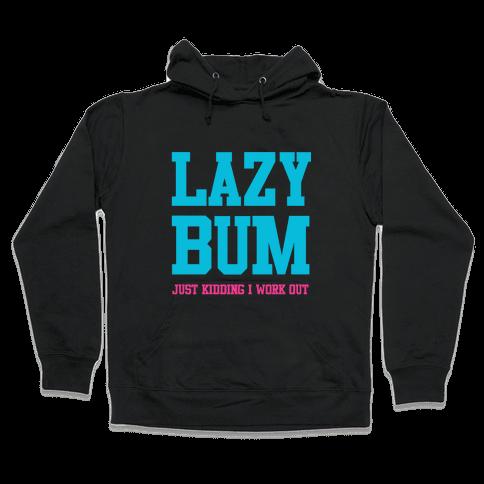 Lazy Bum (jk) Hooded Sweatshirt