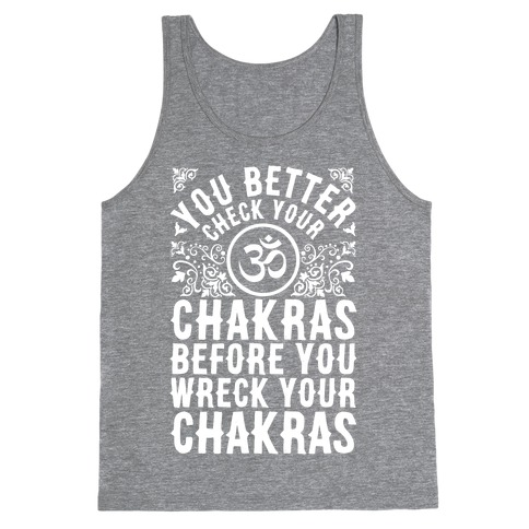 You Better Check Your Chakra Before You Wreck Your Chakras Tank Top