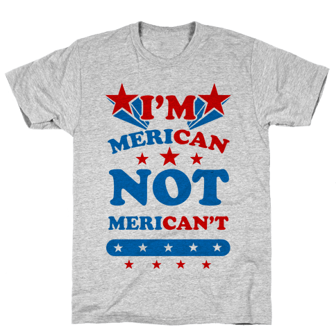 I'm Merican NOT Merican't Mens T-Shirt