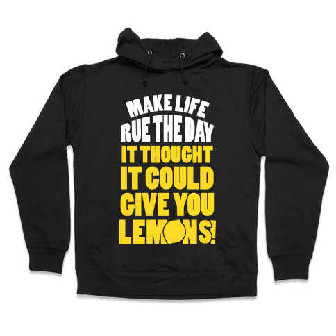 Make Life Rue The Day It Thought It Could Give You Lemons Hooded Sweatshirt