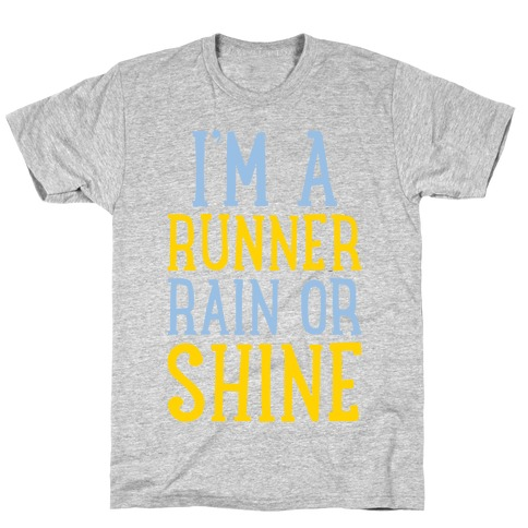 I'm A Runner, Rain Or Shine T-Shirt