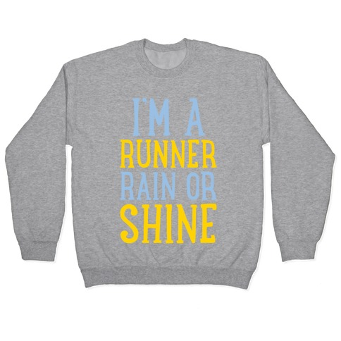 I'm A Runner, Rain Or Shine Pullover