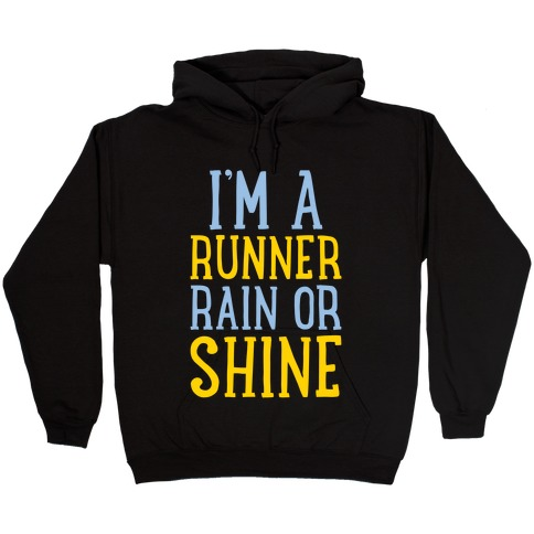 I'm A Runner, Rain Or Shine Hooded Sweatshirt