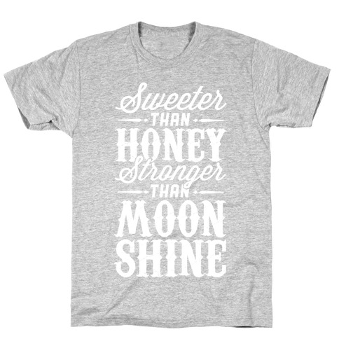Sweeter Than Honey, Stronger Than Moonshine T-Shirt