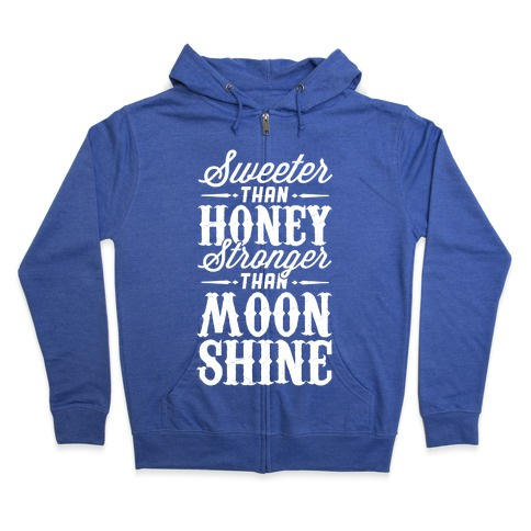 Sweeter Than Honey, Stronger Than Moonshine Zip Hoodie