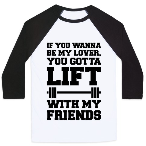 If You Wannabe My Lover You Gotta Lift With My Friends Baseball Tee