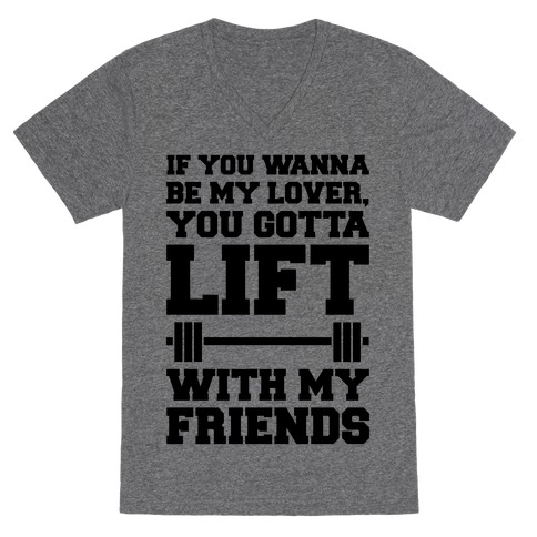 If You Wannabe My Lover You Gotta Lift With My Friends V-Neck Tee Shirt