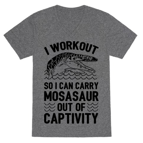 I Workout So I Can Carry Mosasaur Out Of Captivity V-Neck Tee Shirt