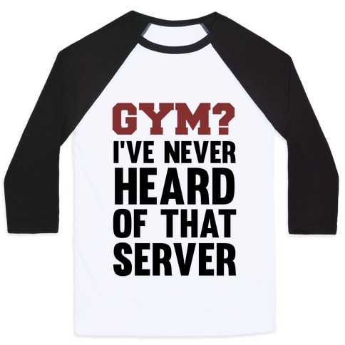 Gym? I've Never Heard of That Server Baseball Tee