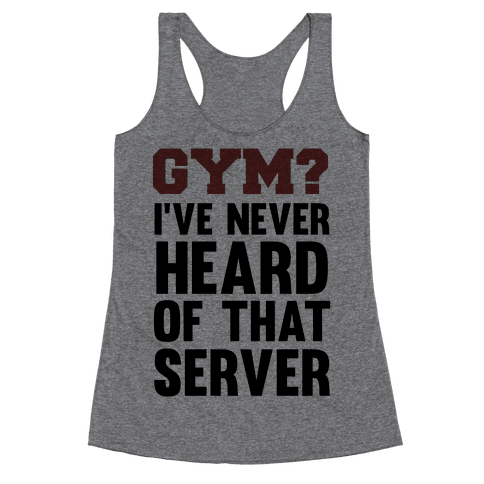 Gym? I've Never Heard of That Server Racerback Tank Top