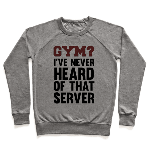 Gym? I've Never Heard of That Server Pullover