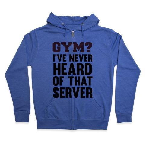 Gym? I've Never Heard of That Server Zip Hoodie