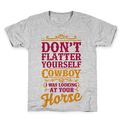 Don't Flatter Yourself Cowboy I Was Looking at Your Horse Kids T-Shirt