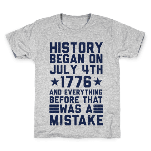 History Before July 4th 1776 Was A Mistake Kids T-Shirt