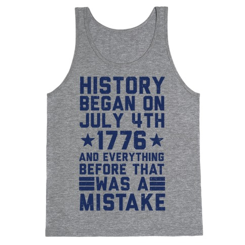 History Before July 4th 1776 Was A Mistake Tank Top
