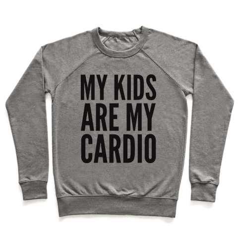 My Kids Are My Cardio Pullover